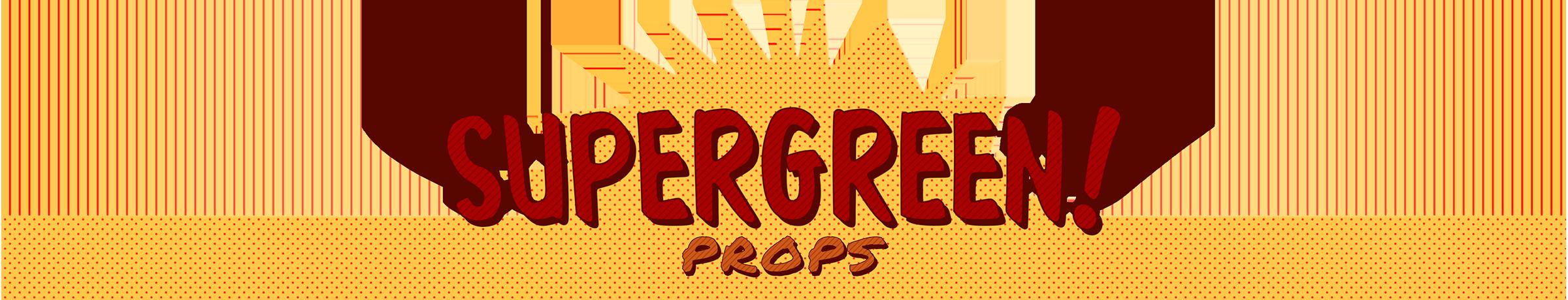 Supergreen props